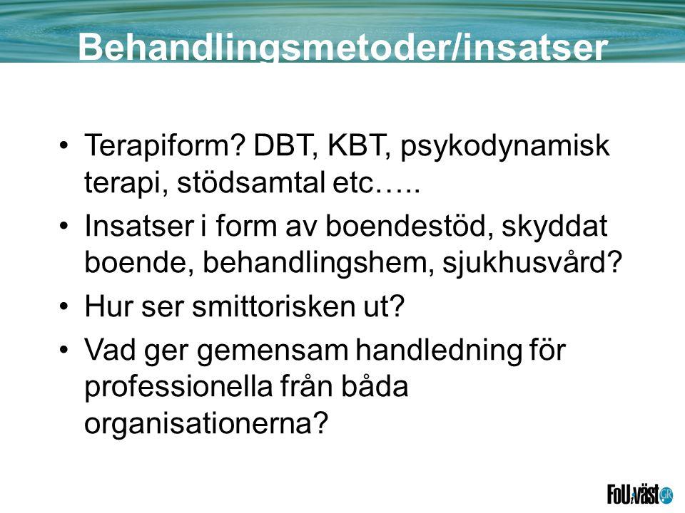 Behandlingsmetoder/insatser •Terapiform.DBT, KBT, psykodynamisk terapi, stödsamtal etc…..