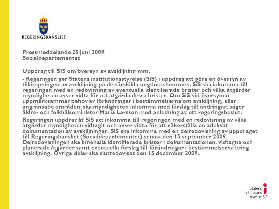 Pressmeddelande 25 juni 2009 Socialdepartementet Uppdrag till SIS om översyn av avskiljning mm. - Regeringen ger Statens institutionsstyrelse (SiS) i