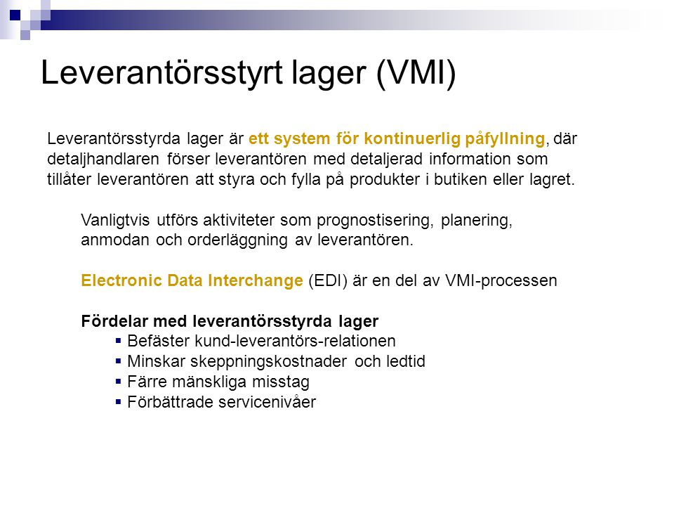 Leverantörsstyrt lager (VMI) Leverantörsstyrda lager är ett system för kontinuerlig påfyllning, där detaljhandlaren förser leverantören med detaljerad