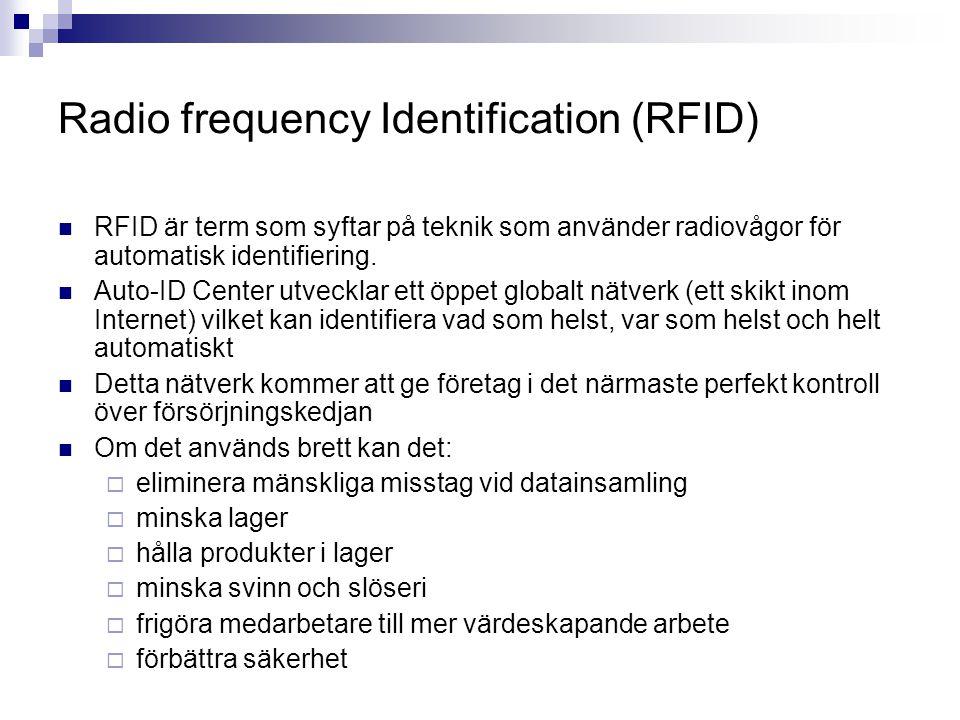 Radio frequency Identification (RFID)  RFID är term som syftar på teknik som använder radiovågor för automatisk identifiering.  Auto-ID Center utvec