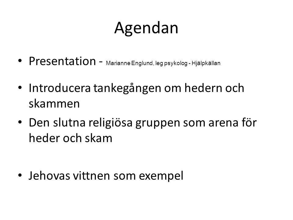 Agendan • Presentation - Marianne Englund, leg psykolog - Hjälpkällan • Introducera tankegången om hedern och skammen • Den slutna religiösa gruppen s