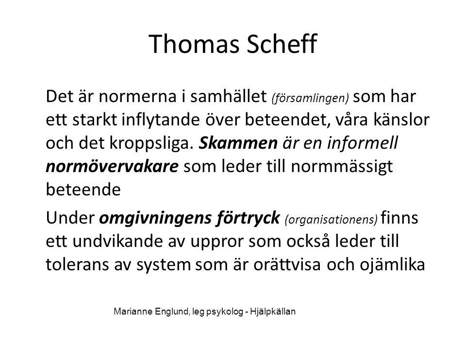 Thomas Scheff Det är normerna i samhället (församlingen) som har ett starkt inflytande över beteendet, våra känslor och det kroppsliga. Skammen är en