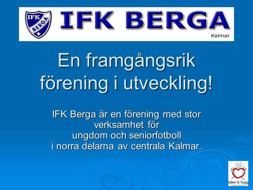 En liten förening med stora ambitioner  IFK Berga är en liten förening om man ser till ekonomi, serietillhörighet, traditioner och historik.
