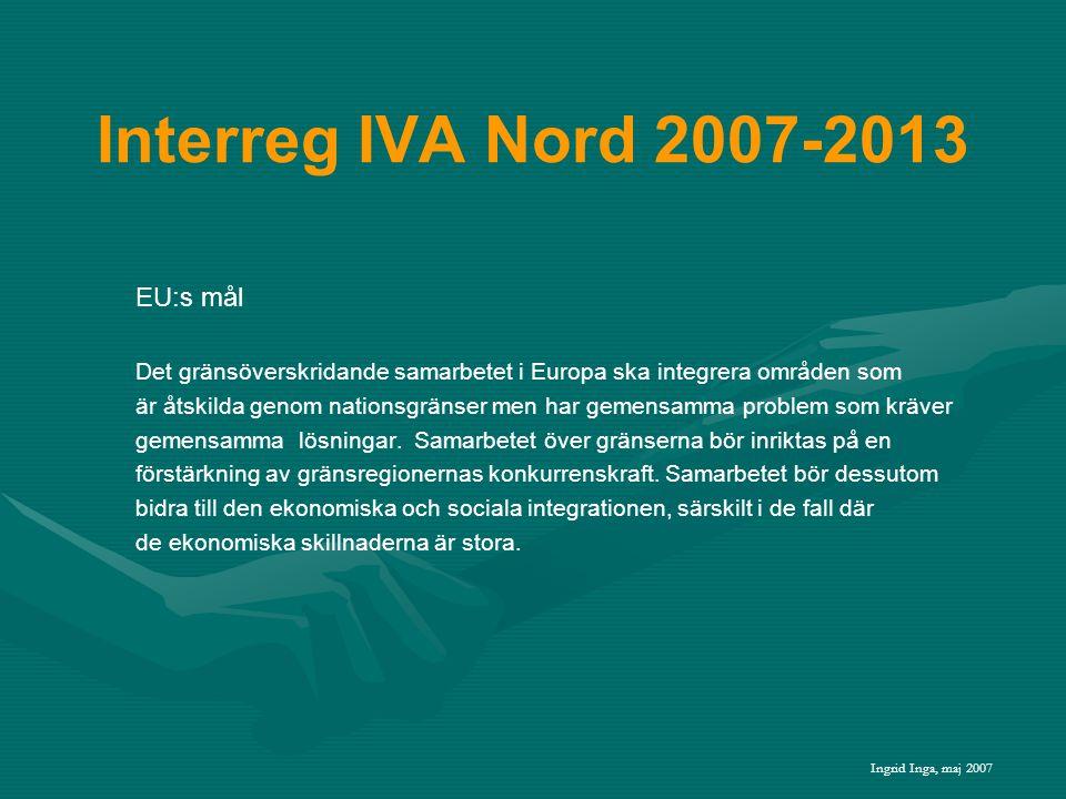 Interreg IVA Nord 2007-2013 EU:s mål Det gränsöverskridande samarbetet i Europa ska integrera områden som är åtskilda genom nationsgränser men har gemensamma problem som kräver gemensamma lösningar.