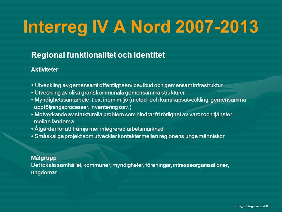 Interreg IV A Nord 2007-2013 Regional funktionalitet och identitet Aktiviteter • Utveckling av gemensamt offentligt serviceutbud och gemensam infrastruktur • Utveckling av olika gränskommunala gemensamma strukturer • Myndighetssamarbete, t.ex.