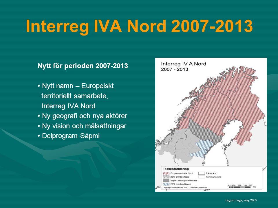 Interreg IV A Nord 2007-2013 Finansiering (60/40)Euro Utveckling av näringslivet 10 869 262 Forskning, utveckling och utbildning 8 015 011 Regional funktionalitet och identitet 8 015 011 Sápmi – gränslös utveckling (65/35) 4 349 845 Tekniskt stöd 2 717 317 Summa 33 966 44660% Nationell svensk medfinansiering 22 992 39740% Norge statlig finansiering 8 637 470 Norge regional medfinansiering 8 637 470 Summa74 233 783 Ingrid Inga, maj 2007