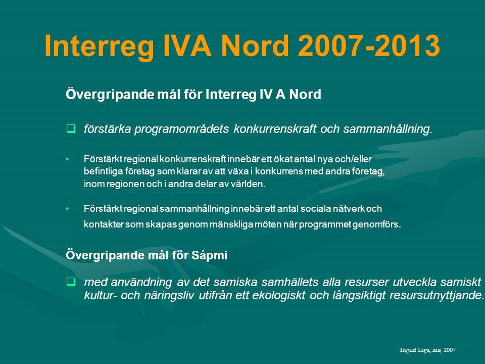 Interreg IVA Nord 2007-2013 Programmets strategi Målet ska uppnås genom att •erbjuda små-och medelstora företag spetskompetens inom affärs-, tjänste- och produktutveckling •bygga upp starka innovations- och utbildningsmiljöer som agerar i nära samarbete med regionens näringsliv och offentliga aktörer •skapa strukturer som förbättrar tillgängligheten och tillgodoser näringslivets, forsknings- och utbildningsinstitutionernas samt allmänhetens behov av gränsöverskridande infrastruktur och service •stimulera kunskapsutveckling, medborgararrangemang samt kulturutbyte och informationsspridning