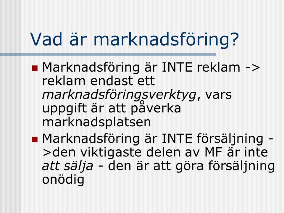 Vad är marknadsföring?  Marknadsföring är INTE reklam -> reklam endast ett marknadsföringsverktyg, vars uppgift är att påverka marknadsplatsen  Mark