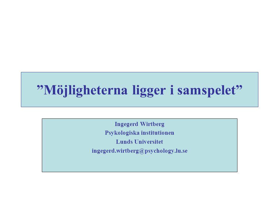 """Möjligheterna ligger i samspelet"" Ingegerd Wirtberg Psykologiska institutionen Lunds Universitet ingegerd.wirtberg@psychology.lu.se"