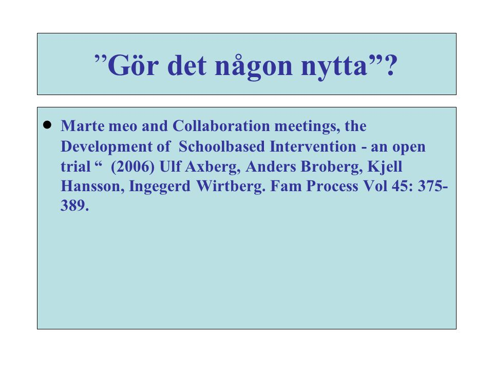 """""""Gör det någon nytta""""?  Marte meo and Collaboration meetings, the Development of Schoolbased Intervention - an open trial """" (2006) Ulf Axberg, Anders"""