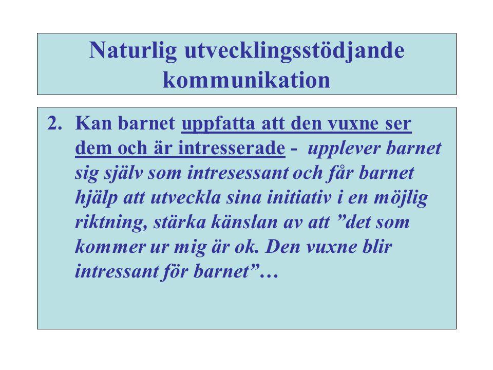 Naturlig utvecklingsstödjande kommunikation 2.Kan barnet uppfatta att den vuxne ser dem och är intresserade - upplever barnet sig själv som intresessa