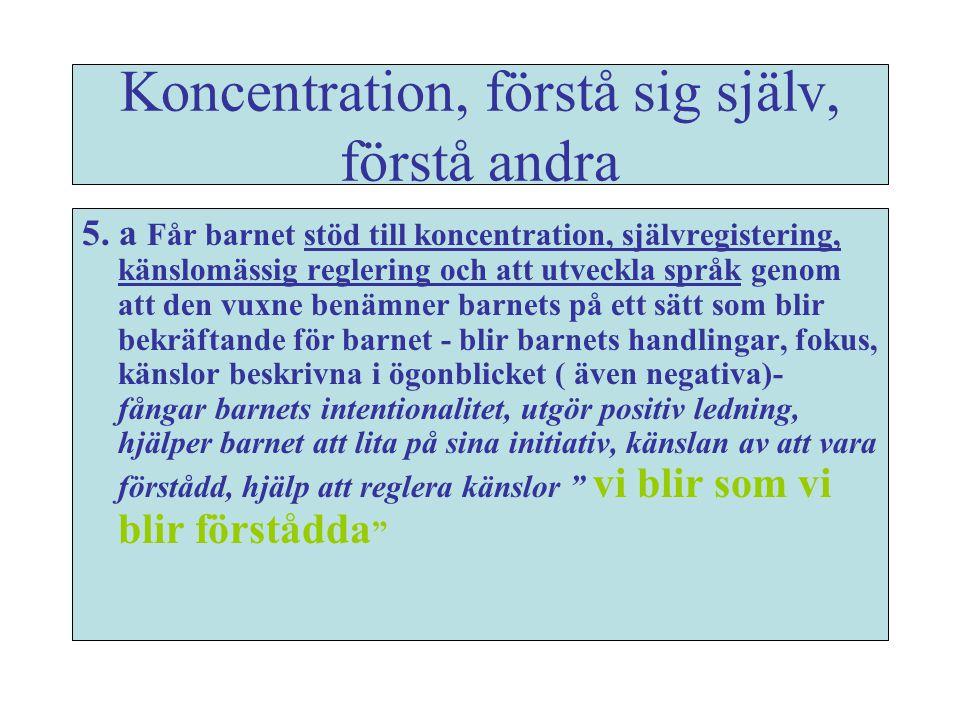Koncentration, förstå sig själv, förstå andra 5. a Får barnet stöd till koncentration, självregistering, känslomässig reglering och att utveckla språk
