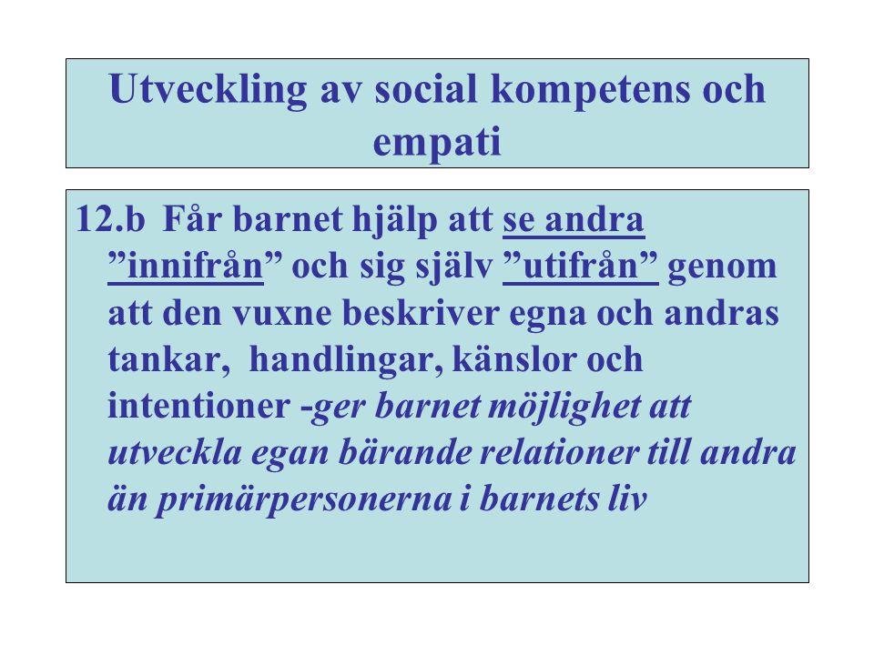 """Utveckling av social kompetens och empati 12.bFår barnet hjälp att se andra """"innifrån"""" och sig själv """"utifrån"""" genom att den vuxne beskriver egna och"""