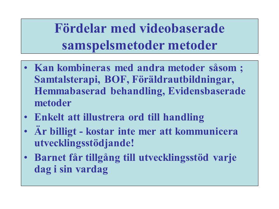 Fördelar med videobaserade samspelsmetoder metoder •Kan kombineras med andra metoder såsom ; Samtalsterapi, BOF, Föräldrautbildningar, Hemmabaserad be