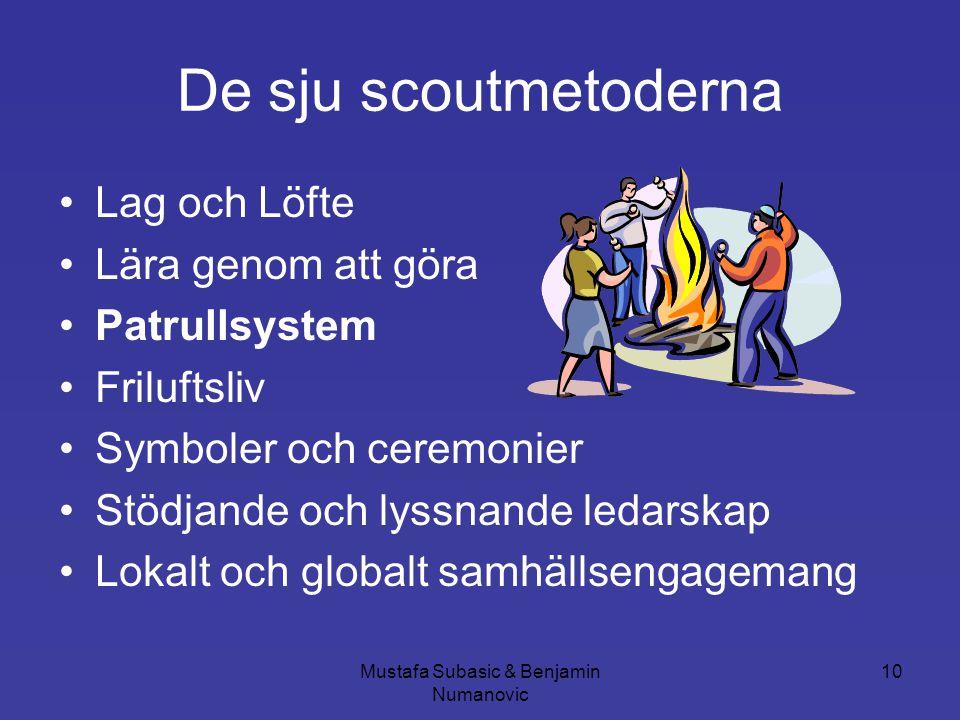 Mustafa Subasic & Benjamin Numanovic 10 De sju scoutmetoderna •Lag och Löfte •Lära genom att göra •Patrullsystem •Friluftsliv •Symboler och ceremonier