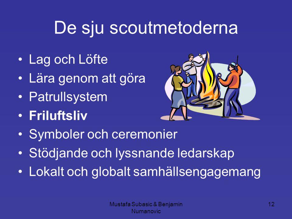 Mustafa Subasic & Benjamin Numanovic 12 De sju scoutmetoderna •Lag och Löfte •Lära genom att göra •Patrullsystem •Friluftsliv •Symboler och ceremonier