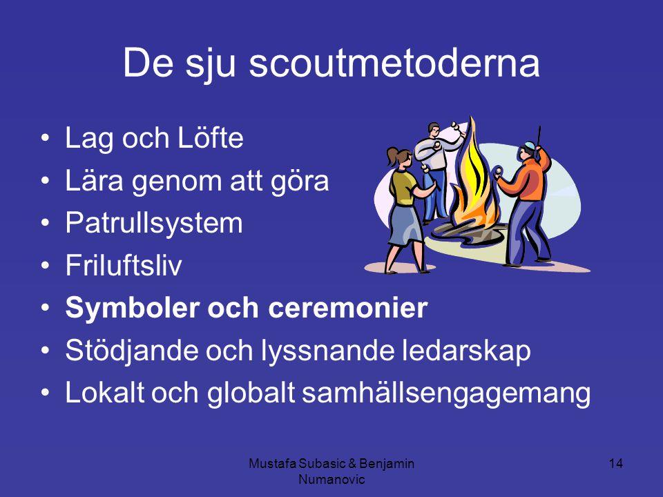 Mustafa Subasic & Benjamin Numanovic 14 De sju scoutmetoderna •Lag och Löfte •Lära genom att göra •Patrullsystem •Friluftsliv •Symboler och ceremonier