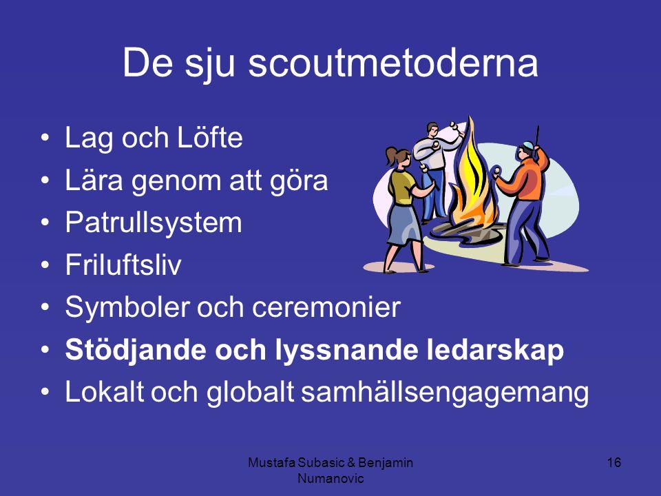 Mustafa Subasic & Benjamin Numanovic 16 De sju scoutmetoderna •Lag och Löfte •Lära genom att göra •Patrullsystem •Friluftsliv •Symboler och ceremonier