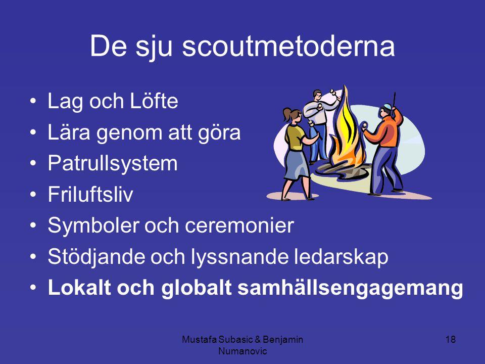 Mustafa Subasic & Benjamin Numanovic 18 De sju scoutmetoderna •Lag och Löfte •Lära genom att göra •Patrullsystem •Friluftsliv •Symboler och ceremonier