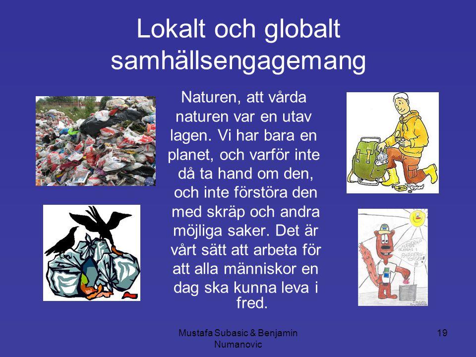 Mustafa Subasic & Benjamin Numanovic 19 Lokalt och globalt samhällsengagemang Naturen, att vårda naturen var en utav lagen. Vi har bara en planet, och