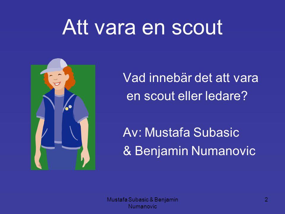 Mustafa Subasic & Benjamin Numanovic 2 Att vara en scout Vad innebär det att vara en scout eller ledare? Av: Mustafa Subasic & Benjamin Numanovic