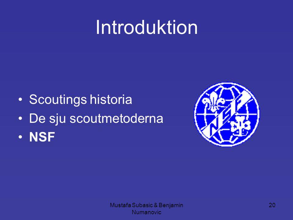 Mustafa Subasic & Benjamin Numanovic 20 Introduktion •Scoutings historia •De sju scoutmetoderna •NSF