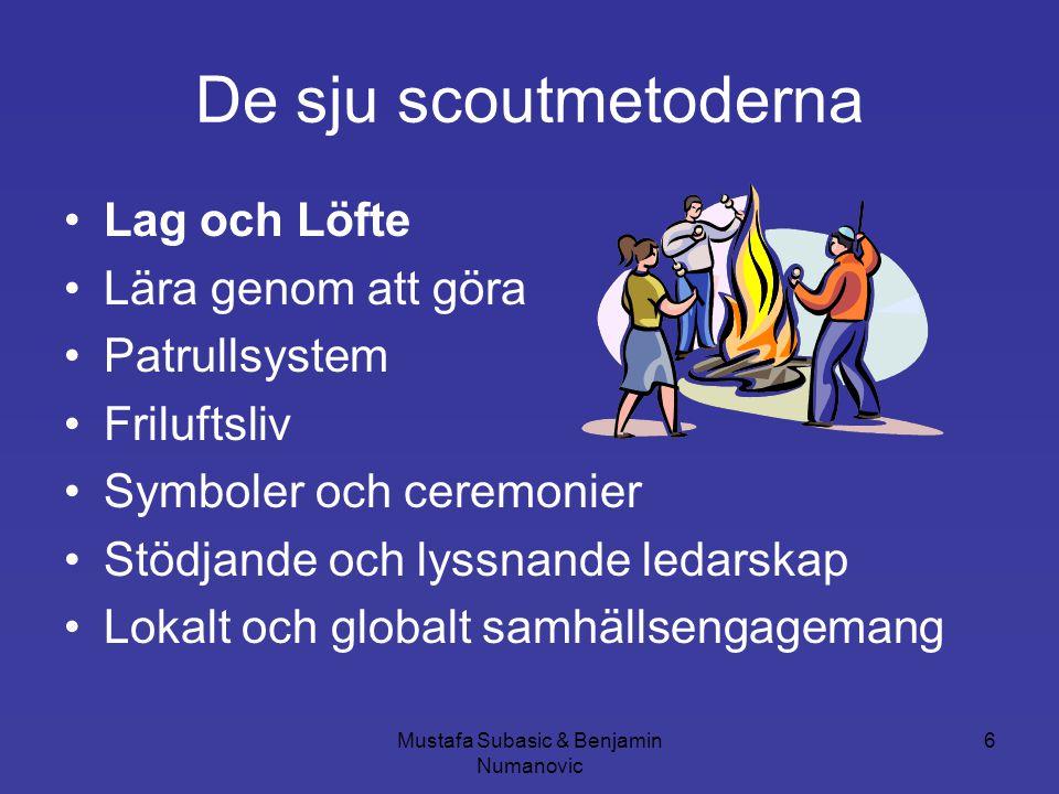 Mustafa Subasic & Benjamin Numanovic 6 De sju scoutmetoderna •Lag och Löfte •Lära genom att göra •Patrullsystem •Friluftsliv •Symboler och ceremonier