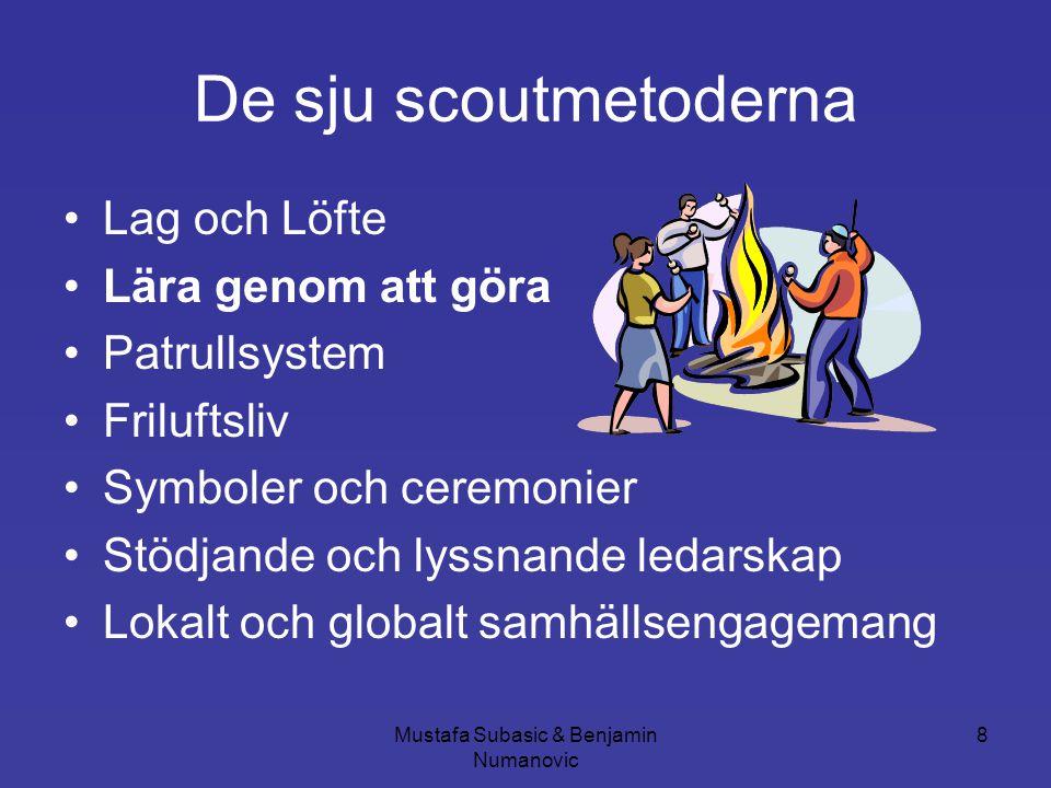 Mustafa Subasic & Benjamin Numanovic 8 De sju scoutmetoderna •Lag och Löfte •Lära genom att göra •Patrullsystem •Friluftsliv •Symboler och ceremonier