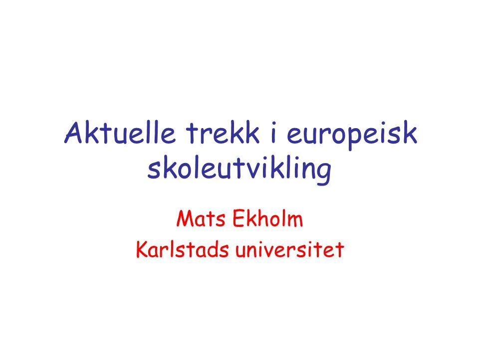 Aktuelle trekk i europeisk skoleutvikling Mats Ekholm Karlstads universitet