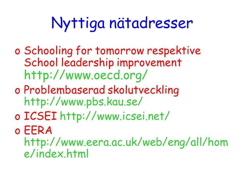 Nyttiga nätadresser oSchooling for tomorrow respektive School leadership improvement http://www.oecd.org/ oProblembaserad skolutveckling http://www.pb