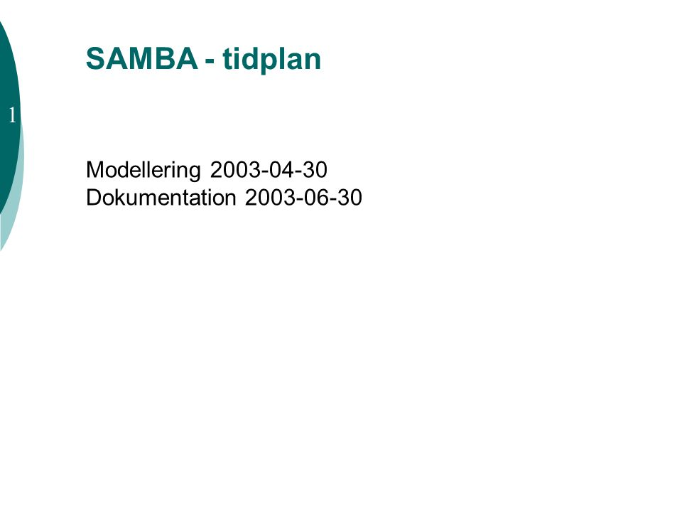 SAMBA - tidplan Modellering 2003-04-30 Dokumentation 2003-06-30 1