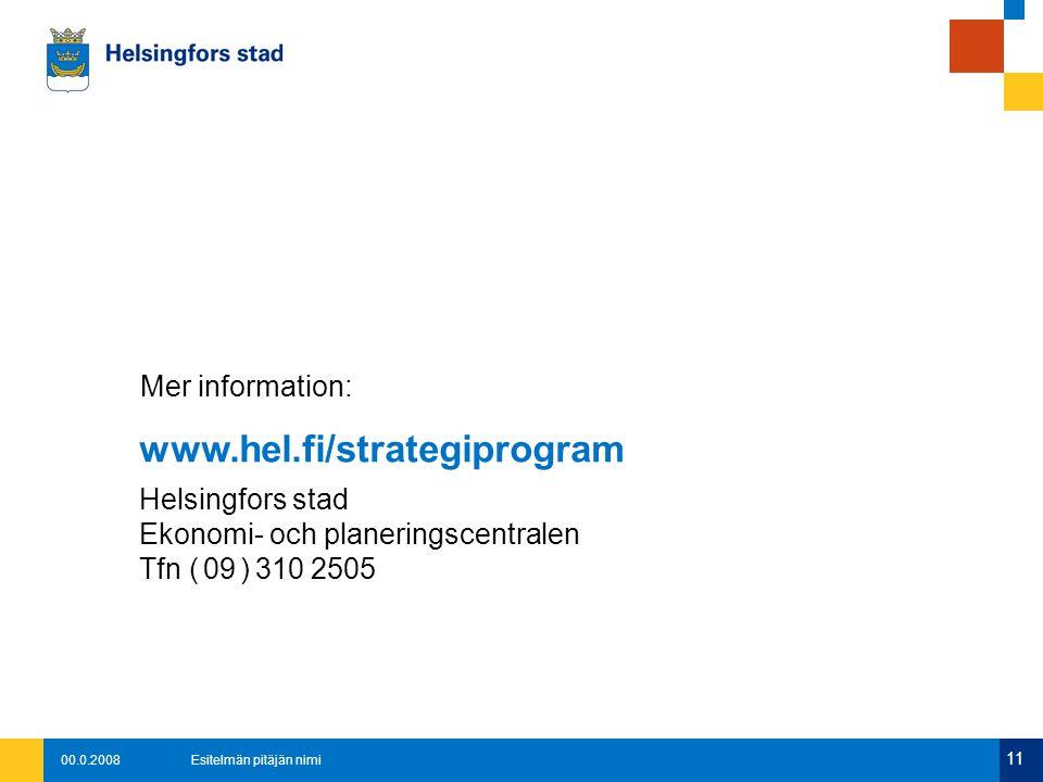 00.0.2008Esitelmän pitäjän nimi 11 www.hel.fi/strategiprogram Helsingfors stad Ekonomi- och planeringscentralen Tfn ( 09 ) 310 2505 Mer information: