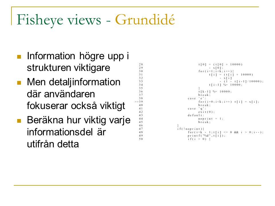 Fisheye views - Koncept  API(x)  A Priori Importance  Viktning av information oberoende av användarens intresse  Negativt värde  D(x,y)  Avståndsfunktion mellan användarens fokus och informationen  Ger ett nummeriskt värde