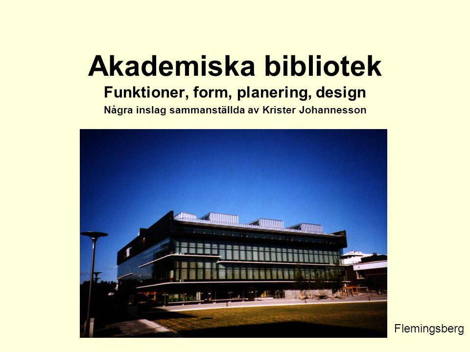 Akademiska bibliotek Funktioner, form, planering, design Några inslag sammanställda av Krister Johannesson Flemingsberg