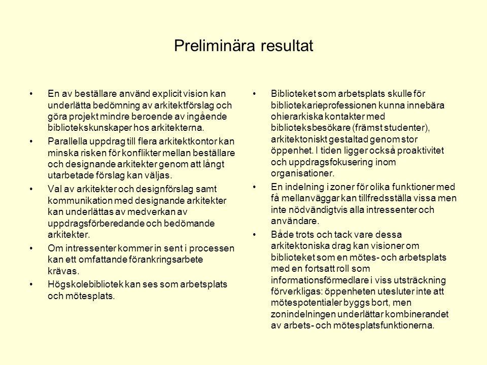 Preliminära resultat •En av beställare använd explicit vision kan underlätta bedömning av arkitektförslag och göra projekt mindre beroende av ingående
