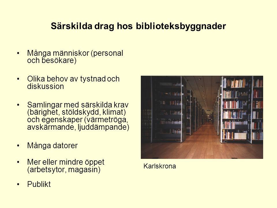 Särskilda drag hos biblioteksbyggnader •Många människor (personal och besökare) •Olika behov av tystnad och diskussion •Samlingar med särskilda krav (