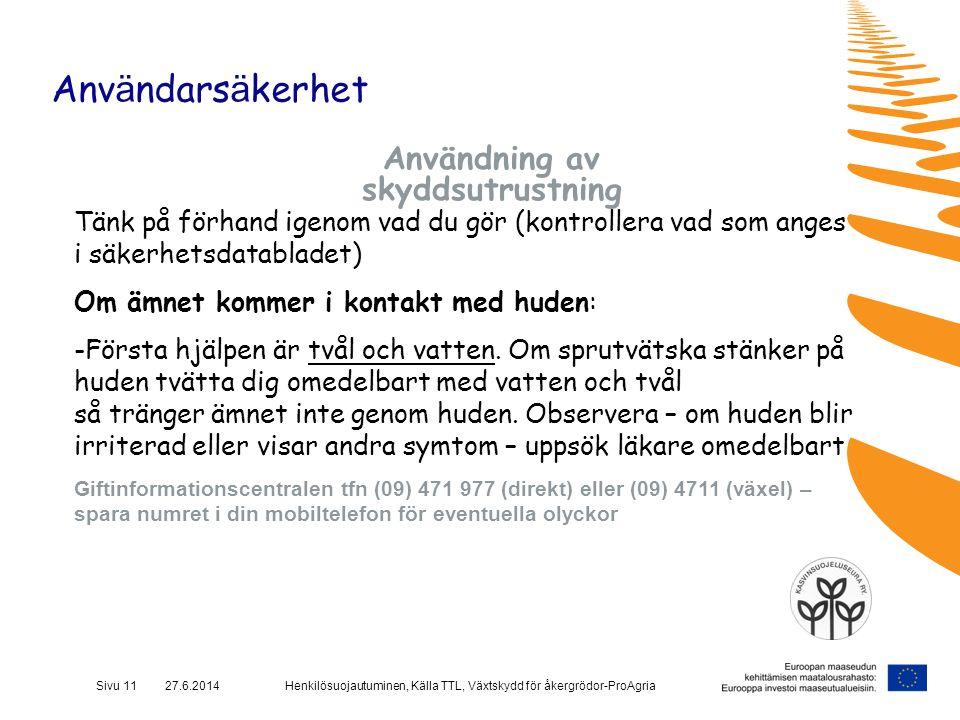 Henkilösuojautuminen, Källa TTL, Växtskydd för åkergrödor-ProAgriaSivu 11 27.6.2014 Anv ä ndars ä kerhet Användning av skyddsutrustning Tänk på förhan