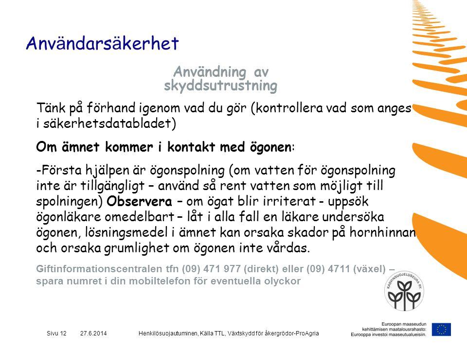 Henkilösuojautuminen, Källa TTL, Växtskydd för åkergrödor-ProAgriaSivu 12 27.6.2014 Anv ä ndars ä kerhet Användning av skyddsutrustning Tänk på förhan