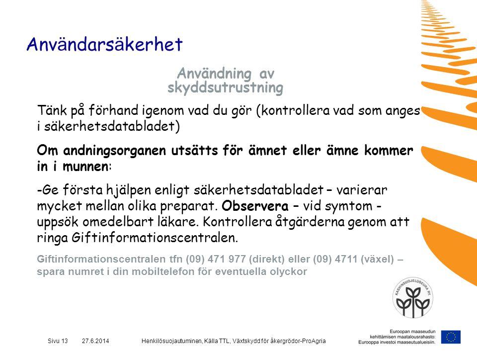 Henkilösuojautuminen, Källa TTL, Växtskydd för åkergrödor-ProAgriaSivu 13 27.6.2014 Anv ä ndars ä kerhet Användning av skyddsutrustning Tänk på förhan