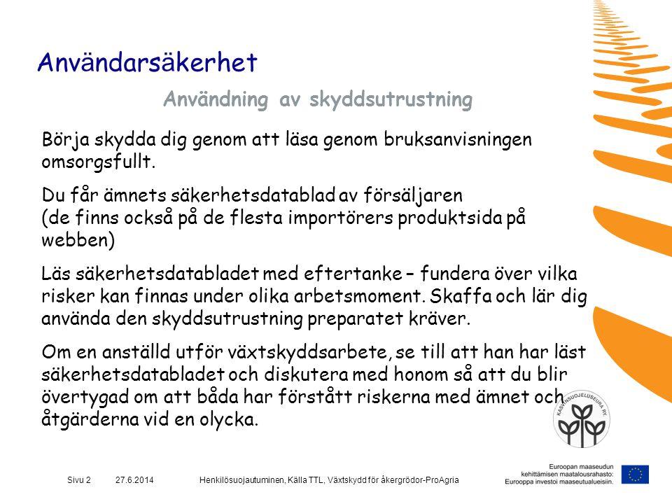 Henkilösuojautuminen, Källa TTL, Växtskydd för åkergrödor-ProAgriaSivu 2 27.6.2014 Anv ä ndars ä kerhet Användning av skyddsutrustning Börja skydda di