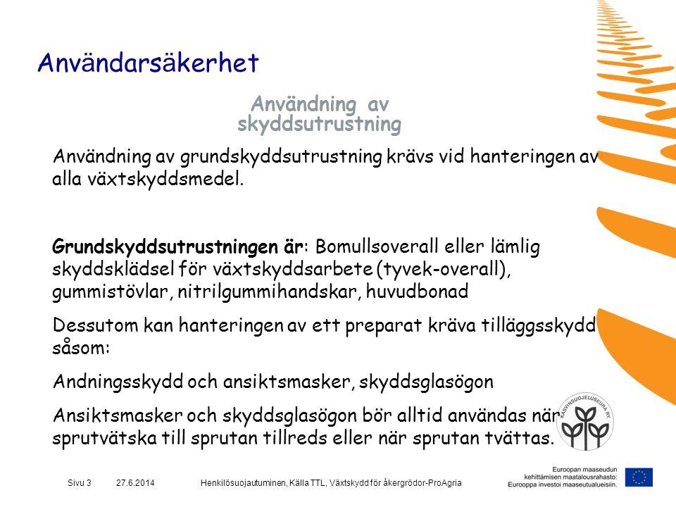 Henkilösuojautuminen, Källa TTL, Växtskydd för åkergrödor-ProAgriaSivu 3 27.6.2014 Anv ä ndars ä kerhet Användning av skyddsutrustning Användning av g