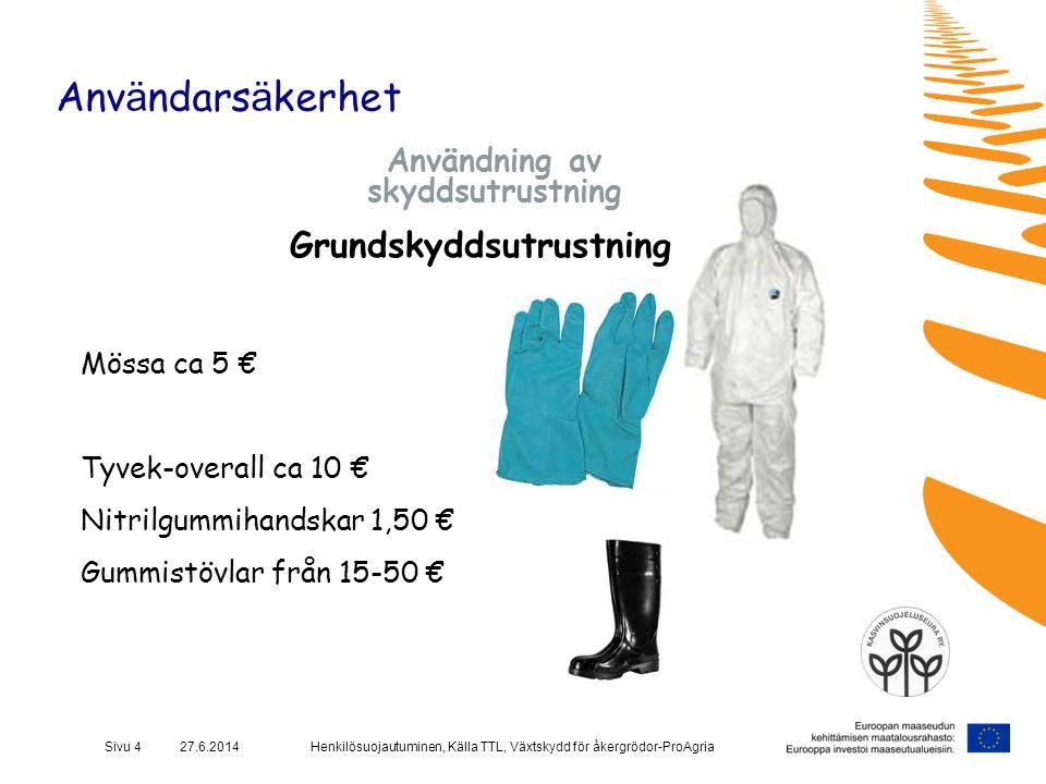 Henkilösuojautuminen, Källa TTL, Växtskydd för åkergrödor-ProAgriaSivu 4 27.6.2014 Anv ä ndars ä kerhet Användning av skyddsutrustning Grundskyddsutru