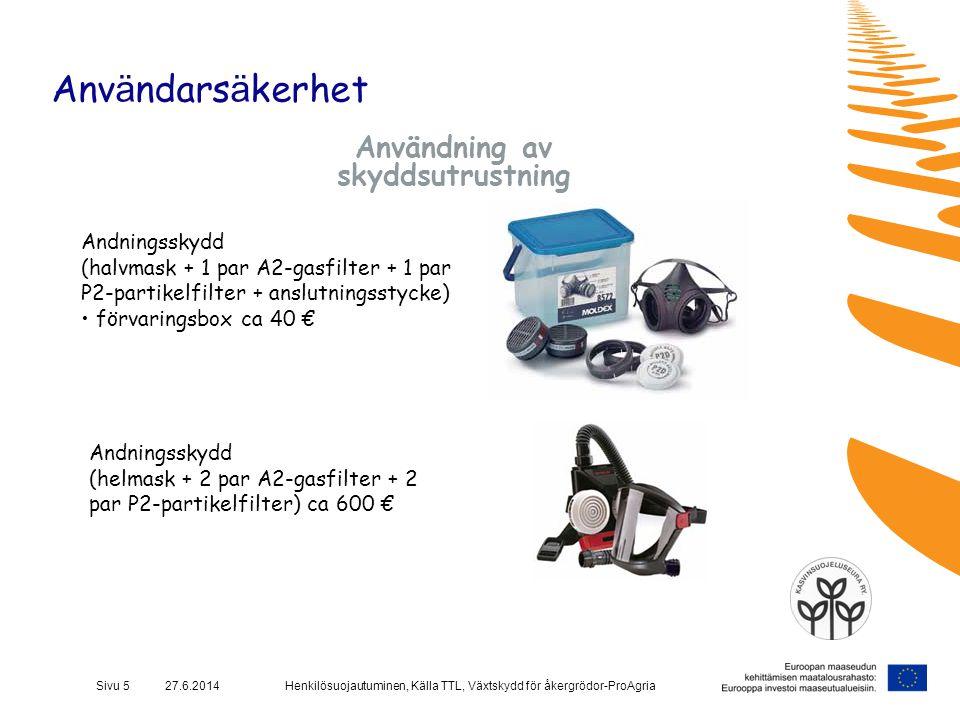 Henkilösuojautuminen, Källa TTL, Växtskydd för åkergrödor-ProAgriaSivu 5 27.6.2014 Anv ä ndars ä kerhet Användning av skyddsutrustning Andningsskydd (