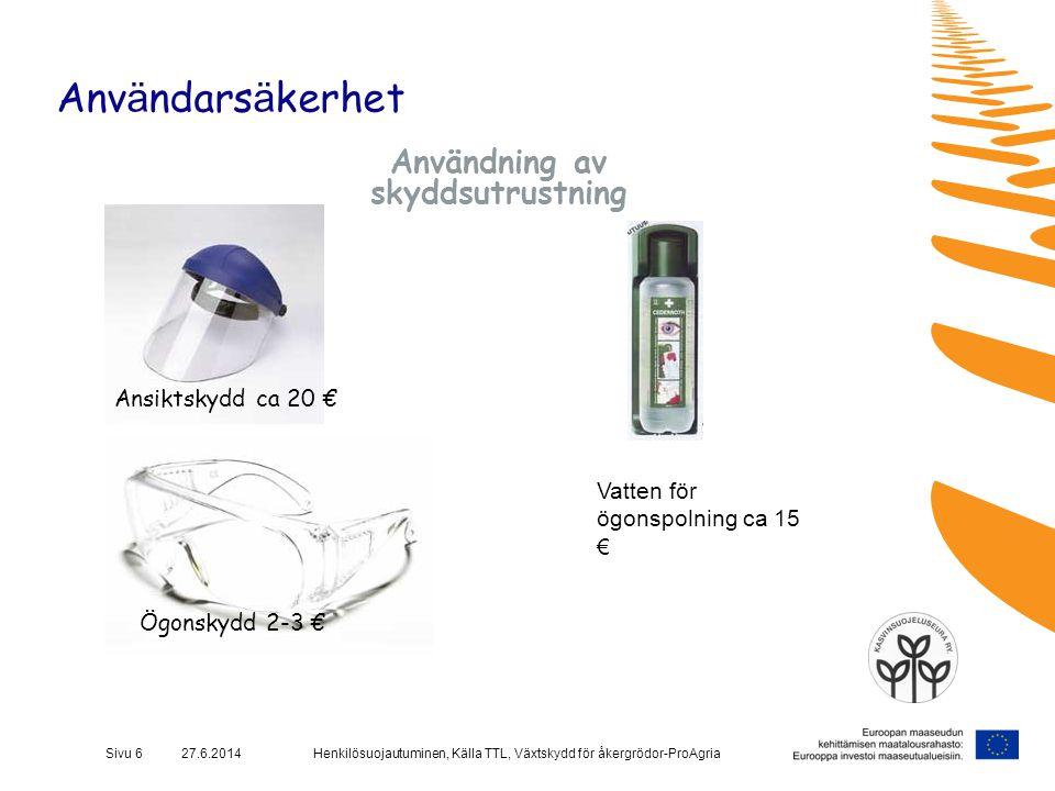 Henkilösuojautuminen, Källa TTL, Växtskydd för åkergrödor-ProAgriaSivu 6 27.6.2014 Anv ä ndars ä kerhet Användning av skyddsutrustning Ögonskydd 2-3 €