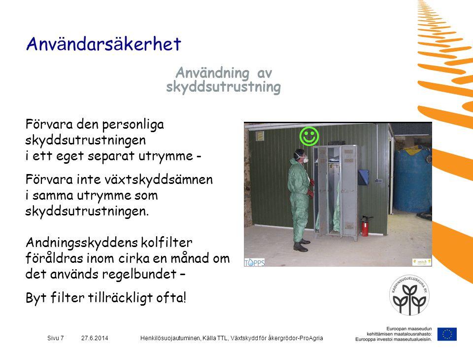 Henkilösuojautuminen, Källa TTL, Växtskydd för åkergrödor-ProAgriaSivu 7 27.6.2014 Anv ä ndars ä kerhet Användning av skyddsutrustning Förvara den per