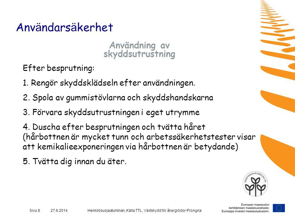 Henkilösuojautuminen, Källa TTL, Växtskydd för åkergrödor-ProAgriaSivu 8 27.6.2014 Anv ä ndars ä kerhet Användning av skyddsutrustning Efter besprutni