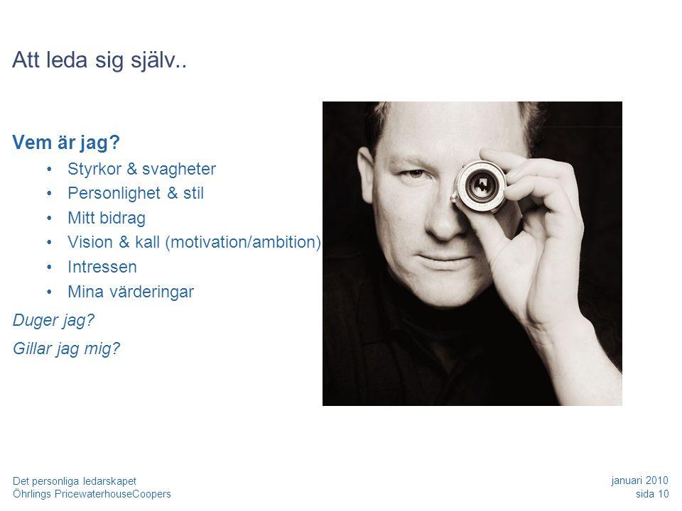 Öhrlings PricewaterhouseCoopers januari 2010 sida 10 Det personliga ledarskapet Att leda sig själv.. Vem är jag? •Styrkor & svagheter •Personlighet &
