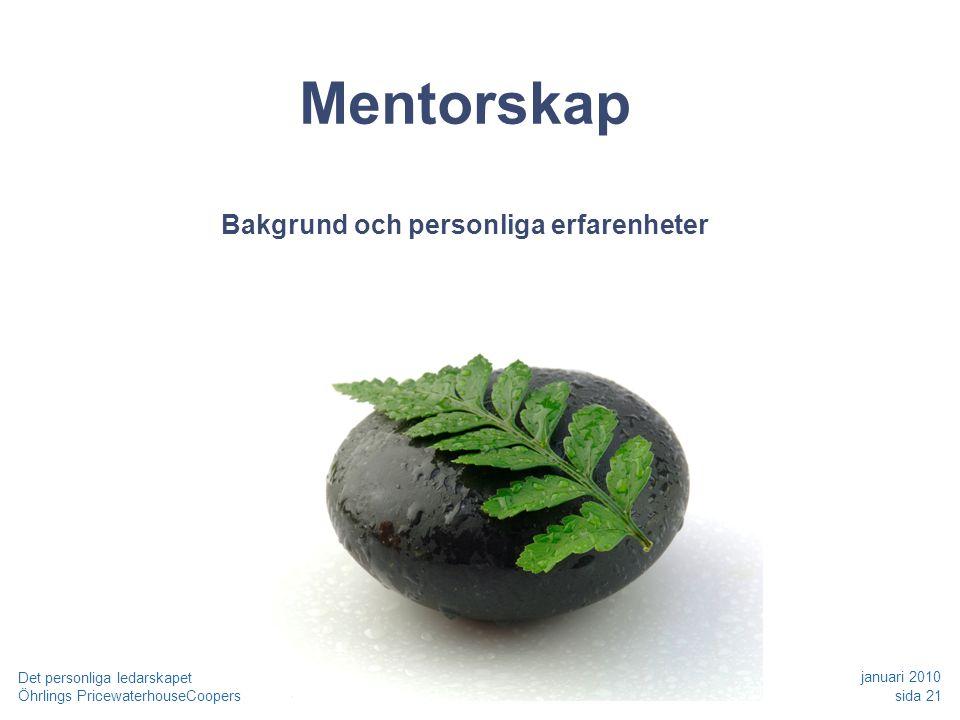 Öhrlings PricewaterhouseCoopers januari 2010 sida 21 Det personliga ledarskapet Mentorskap Bakgrund och personliga erfarenheter