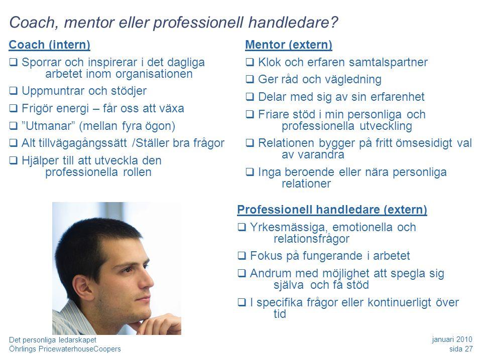 Öhrlings PricewaterhouseCoopers januari 2010 sida 27 Det personliga ledarskapet Coach, mentor eller professionell handledare? Coach (intern)  Sporrar