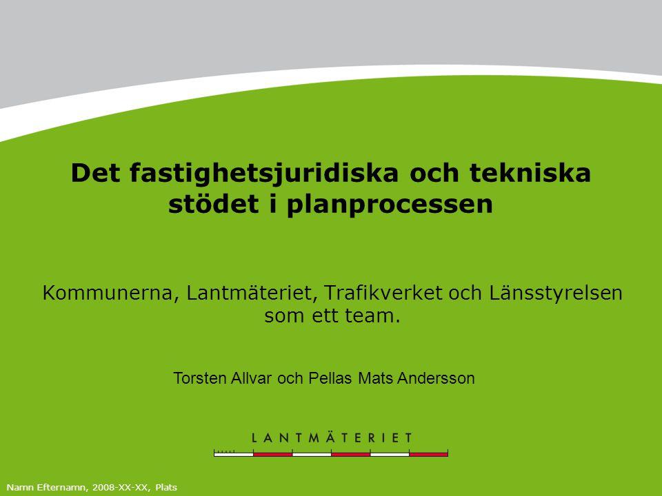 Det fastighetsjuridiska och tekniska stödet i planprocessen Kommunerna, Lantmäteriet, Trafikverket och Länsstyrelsen som ett team. Namn Efternamn, 200